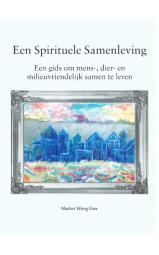 Een Spirituele Samenleving - een gids om mens-, dier- en  milieuvriendelijk samen te leven