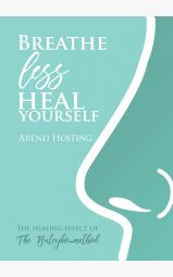Breathe less heal yourself - The healing effect of the Buteyko-method...