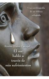 Él me habló a través de mis sufrimientos - Una autobiografía de un chileno refugiado