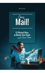 OMG, mail! - 12 Efficient Ways to Master Your Email...