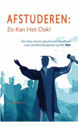 Afstuderen: Zo Kan Het Ook! - Een door alumni geschreven handboek voor (rechten)studenten op het hbo