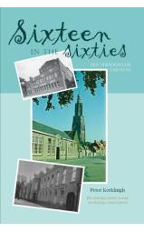 Sixteen in the Sixties: een persoonlijk verhaal - De roerige jaren zestig in (hartje) Amersfoort