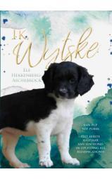 Ik, Wytske, van pup tot puber - Het eerste halfjaar van een hond in opleiding als reddingshond
