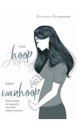 Van hoop naar wanhoop - Door fouten en onmacht een kind moeten missen