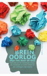 Breinoorlog - Mijn reis door de GGZ – Een ode aan de verpleegkundige, de noodzaak van beter beleid en een verlangen naar begrip