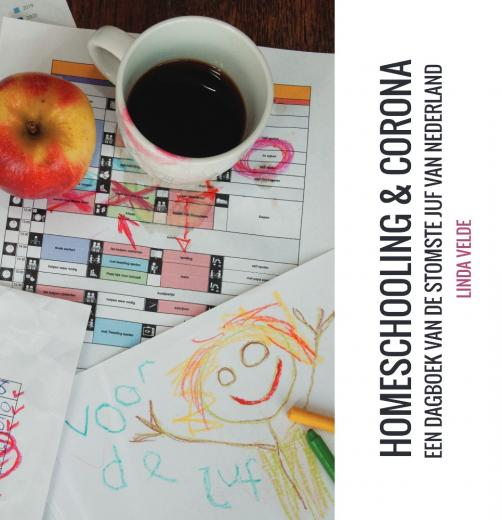 HOMESCHOOLING & CORONA - Een dagboek van de stomste juf van Nederland