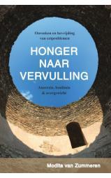 Honger naar Vervulling - Oorzaken en bevrijding van de eetproblemen anorexia, boulimia & overgewicht